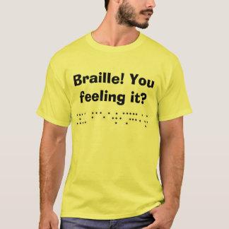 Braille! You feeling it? T-Shirt