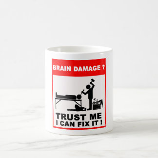 Brain damage? Trust me, I can fix it! Coffee Mug