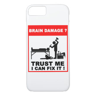 Brain damage, Trust me, I can fix it! iPhone 7 Case