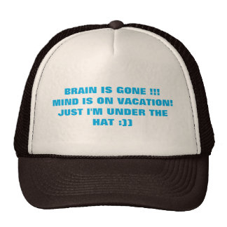 Brain is Gone Mind is on Vacation Trucker Hat