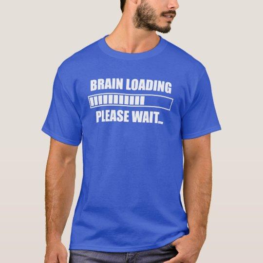 Brain Loading Please Wait T-Shirt