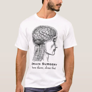 Brain Surgery - Been There, Done That T-Shirt
