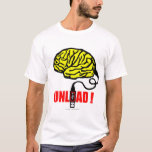 Brain to unload T-Shirt