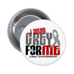 Brain Tumour I Wear Grey For ME 6.2 2 Inch Round Button