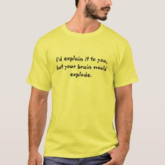 Brain Would Explode T-Shirt