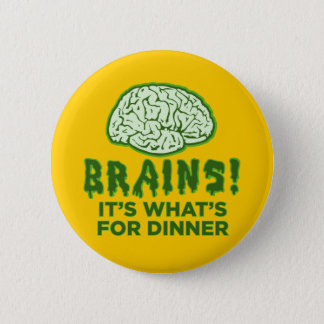Brains, It's What's For Dinner 2 Inch Round Button