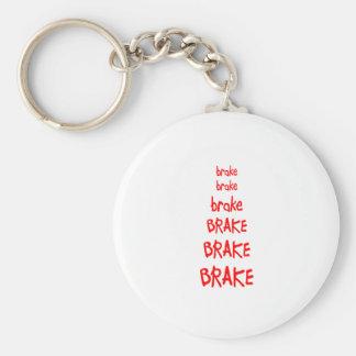 brake brake brake BRAKE BRAKE BRAKE Keychain