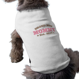 Brand New Mommy Est. 2017 (Pink) Pet Tee
