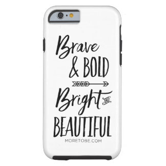 Brave & Bold, Bright & Beautiful iPhone 6/6s Case