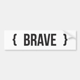 Brave - Bracketed - Black and White Bumper Sticker