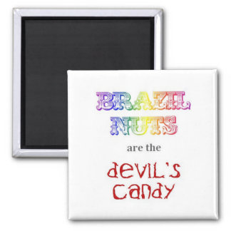 Brazil Nuts Are the Devil's Candy Square Magnet