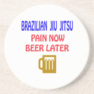 Brazilian Jiu Jitsu pain now beer later Coaster