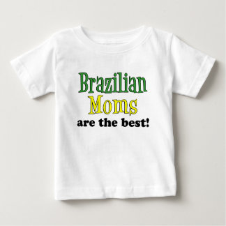 Brazilian Moms Are The Best Baby T-Shirt