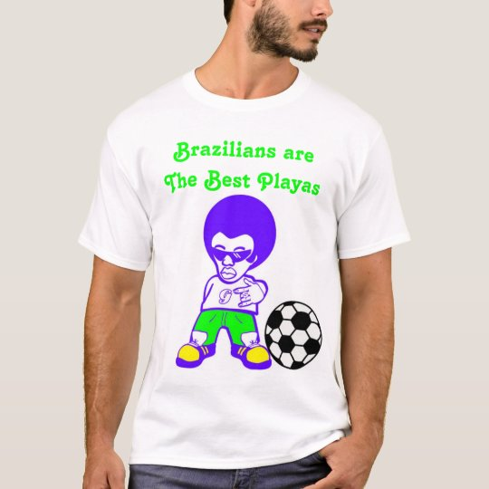 Brazilians Are The Best Playas T-Shirt