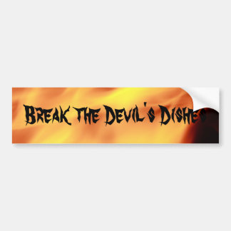 Break the Devil's Dishes Bumper Sticker