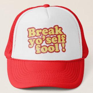 Break Yo'self Fool Trucker Hat