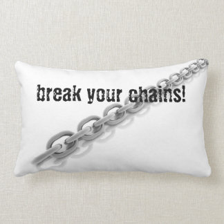 Break your chains, Pillow