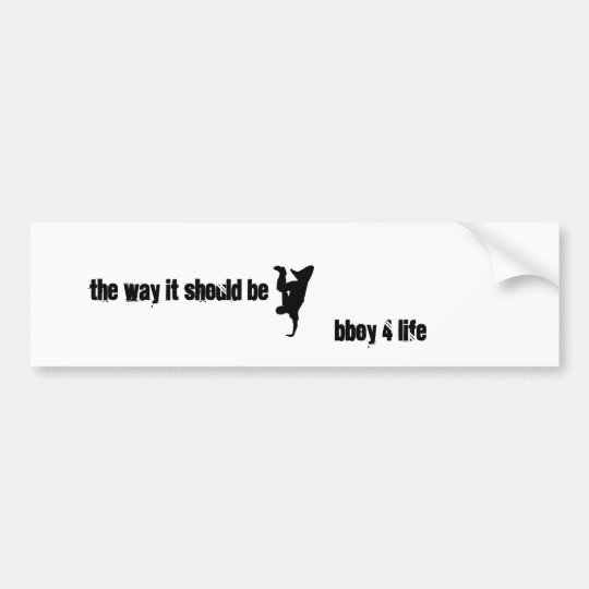 breakdance, the way it should be, bboy 4 life bumper sticker