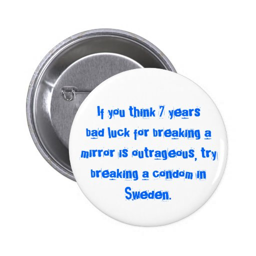 Breaking a Condom in Sweden... Pinback Button