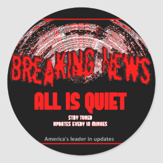 Breaking News!!! All is quiet Round Sticker