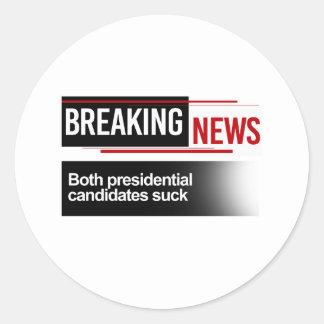 BREAKING NEWS - Both Candidates Suck - -  Round Sticker