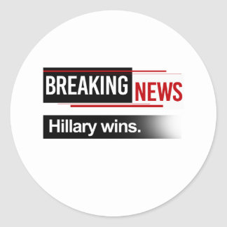 BREAKING NEWS - Hillary Wins - -  Round Sticker