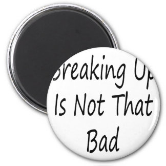 Breaking Up Is Not That Bad 2 Inch Round Magnet