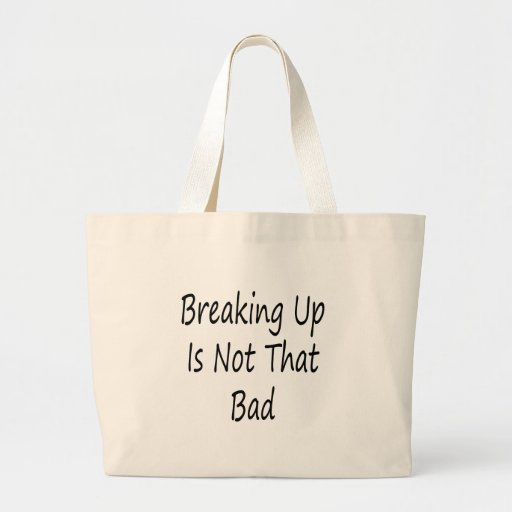 Breaking Up Is Not That Bad Canvas Bags