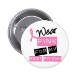 Breast Cancer I Wear Pink For My Best Friend Pinback Buttons