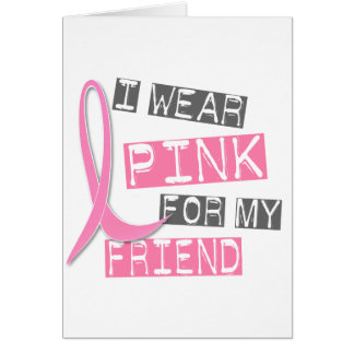 Breast Cancer I Wear Pink For My Friend 37 Card