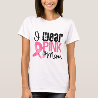 Breast Cancer I Wear Pink Ribbon For My Mom T-Shirt