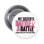 Breast Cancer My BATTLE TOO 1 Sister Pinback Buttons