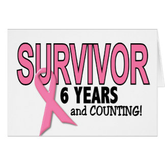 BREAST CANCER SURVIVOR 6 Years & Counting Greeting Card