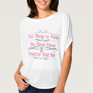 Breast Cancer Yes They're Fake Tshirt