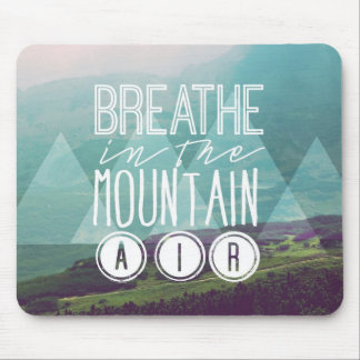 Breathe In The Mountain Air Mouse Pad
