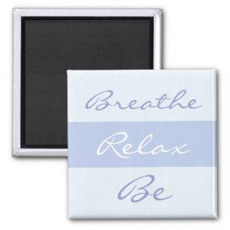Breathe, Relax, Be slogan Magnet
