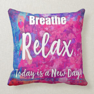 Breathe Relax Today is a New Day Colorful Abstract Throw Pillow