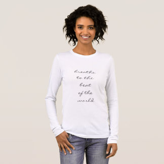 Breathe to the Beat of the World Long Sleeve T-Shirt
