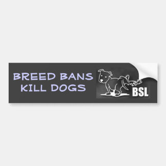Breed Bans KILL DOGS Bumper Sticker