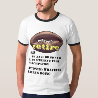 Brett Favre: Meaning of the word RETIRE T-shirt