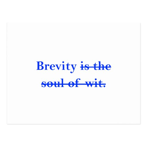 Brevity is the soul of wit. post cards