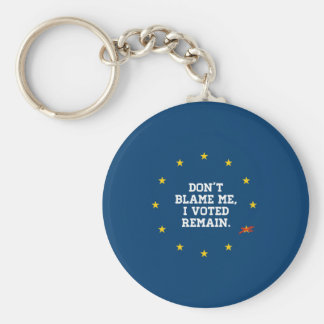 BREXIT - Don't Blame Me I voted Remain - -  Basic Round Button Keychain