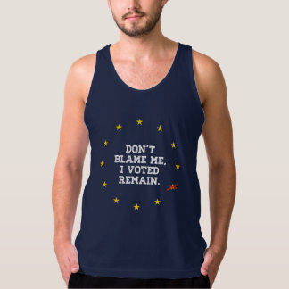 BREXIT - Don't Blame Me I voted Remain - -  Tank Top