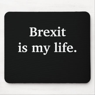 Brexit Is My Life Funny Political Quote Mouse Pad