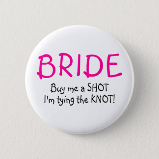 Bride Buy Me A Shot Im Tying The Knot 2 Inch Round Button