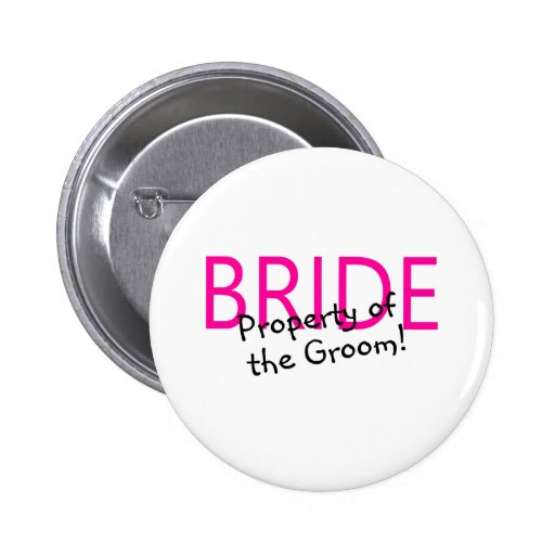 Bride Property Of The Groom Pinback Button
