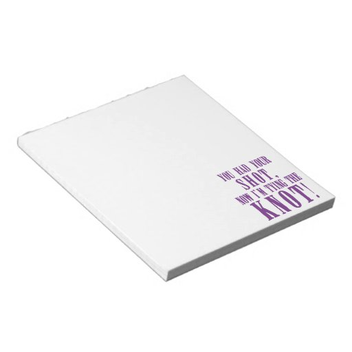 Bride to Be You Had Your Shot Note Pad