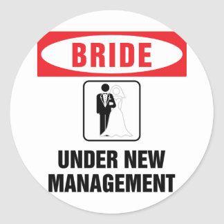 Bride under new management classic round sticker