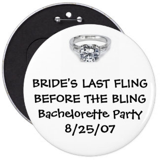 BRIDE'S LAST FLING BEFORE FOR THE BLING 6 INCH ROUND BUTTON