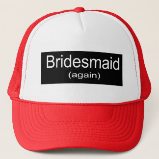 Bridesmaid Again Trucker Hat